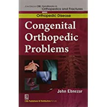 John Ebnezar CBS Handbooks in Orthopedics and Factures: Orthopedic Disease: Congenital Orthopedic Problems