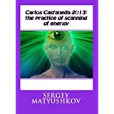 Carlos Castaneda 2014: the practice of scanning of energy (English Edition)