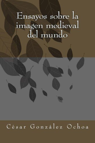 Ensayos sobre la imagen medieval del mundo por César González