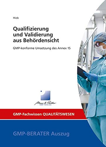 Qualifizierung und Validierung aus Behördensicht: GMP-konforme Umsetzung des Annex 15 (GMP-Fachwissen)