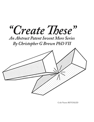 Create These: an Abstract Patent Invent More Series