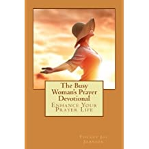 The Busy Woman's Prayer Devotional: Enhance Your Prayer Life