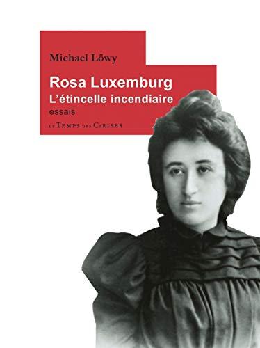 Rosa Luxemburg : L'étincelle incendiaire
