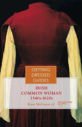 The Irish Women's 16th Century Getting Dressed Guide: wear what the Renaissance Irish really wore (English (Kostüm Geschichte Irische)