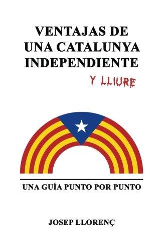 Ventajas de una Catalunya independiente: Una guia punto por punto por Josep Llorenc epub