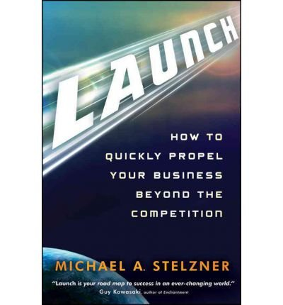 launch-how-to-quickly-propel-your-business-beyond-the-competition-by-stelzner-michael-aauthorhardcov