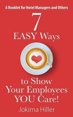 7 EASY Ways to Show Your Employees YOU Care! A Booklet for Hotel Managers and Others por Jokima Hiller