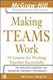 Making Teams Work: 24 Lessons for Working Together Successfully (McGraw-Hill Professional Education Series)