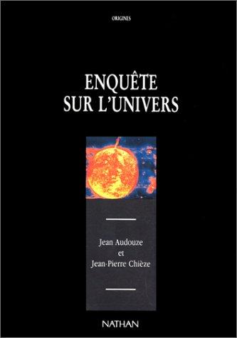 Enquête sur l'univers par Jean Audouze, Jean-Pierre Chièze