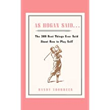 As Hogan Said .: The 389 Best Things Anyone Said about How to Play Golf