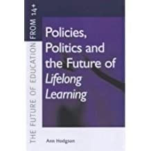 Policies, Politics and the Future of Lifelong Learning (Future of Education from 14+)