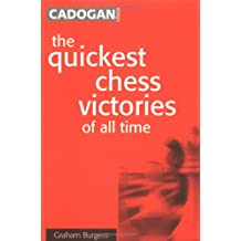 Quickest Chess Victories of All Time: An Encyclopaedia of Chess Opening Disastes from 1575 to the Present Day