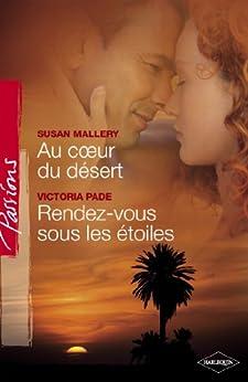 Au coeur du désert - Rendez-vous sous les étoiles (Harlequin Passions) par [Mallery, Susan, Pade, Victoria]