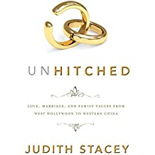 [Unhitched: Love, Marriage, and Family Values from West Hollywood to Western China] (By: Judith Stacey) [published: July, 2011]