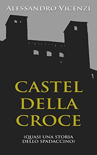 Castel della Croce: Quasi una storia dello Spadaccino (Carlo Cane indaga Vol. 1)
