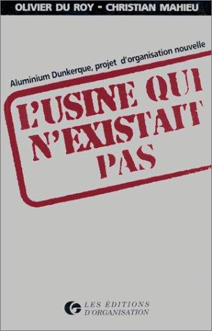 L'Usine qui n'existait pas. Aliminium Dunkerque, projet d'organisation nouvelle par Olivier Du Roy, Christian Mahieu