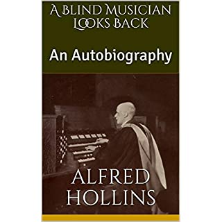 A Blind Musician Looks Back: An Autobiography (Organs and Organ Music Book 3)
