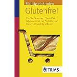 Richtig einkaufen glutenfrei: Für Sie bewertet: Über 600 Lebensmittel bei Zöliakie