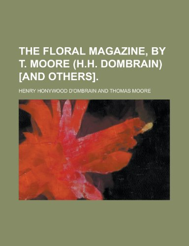 The Floral magazine, by T. Moore (H.H. Dombrain) [and others]