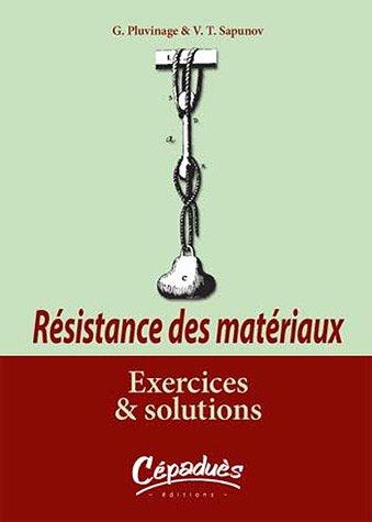 Résistance des matériaux : Exercices et solutions par Guy Pluvinage