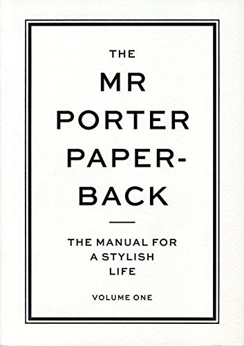 The Mr Porter Paperback. The Manual For A Stylish Life - Volume 1
