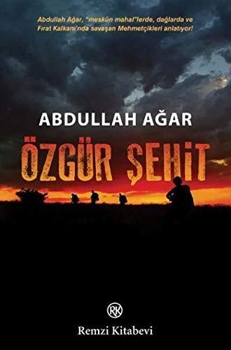 Özgür Sehit: Abdullah Agar, Meskun Mahallerde, daglarda ve Firat Kalkaninda savasan Mehmetcikleri anlatiyor