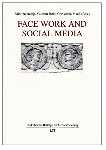 Face Work and Social Media (Hildesheimer Beitrage zur Medienforschung)
