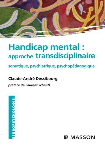 Handicap mental : approche transdisciplinaire: somatique, psychiatrique, psychopédagogique