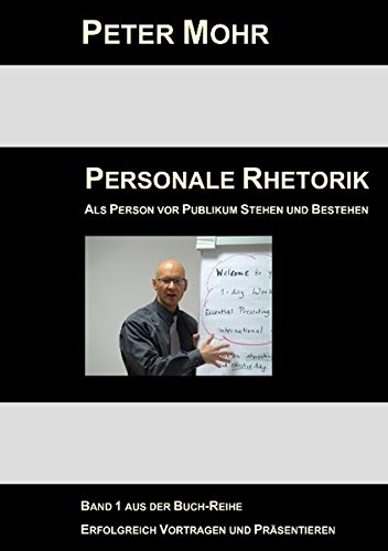 Personale Rhetorik: Als Person vor Publikum Stehen und Bestehen