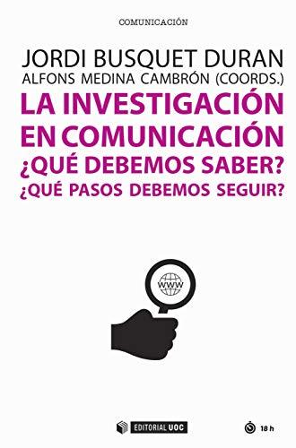 La investigación en comunicación. ¿Qué debemos saber? ¿Qué pasos debemos seguir? (Manuales) por Jordi Busquet Duran