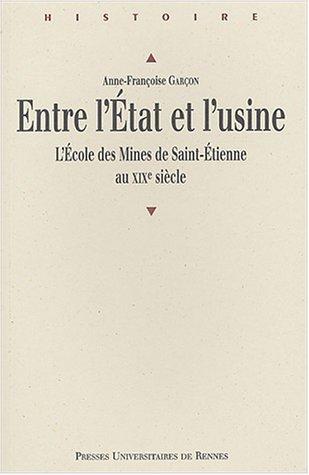 Entre l'Etat et l'usine : L'école des Mines de Saint-Etienne au XIXe siècle