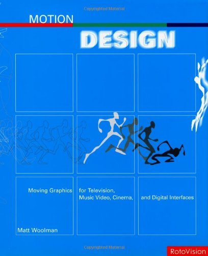 Motion Design: Moving Graphics for Television, Music, Video, Cinema and Digital Interfaces by Matt Woolman (2004-12-01)