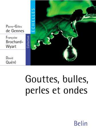 Gouttes, bulles, perles et ondes par Françoise Brochard-Wyart