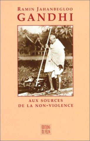 Gandhi - Aux sources de la non-violence : Thoreau, Ruskin, Tolstoï par Ramin Jahanbegloo