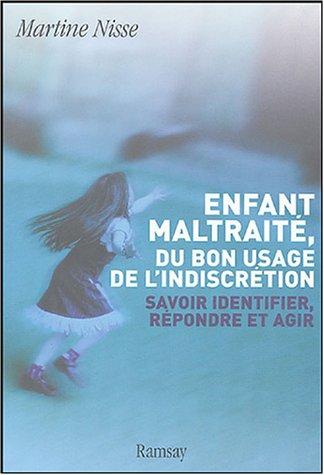 Enfant maltraité, la fin du silence : Savoir identifier, répndre et agir par Martine Nisse