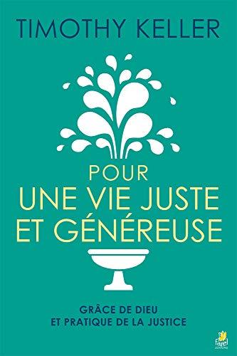 Pour une Vie Juste et Genereuse par  Timothy Keller