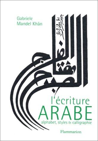 L'écriture arabe : Alphabet, styles et calligraphie par Gabriele Mandel Khân