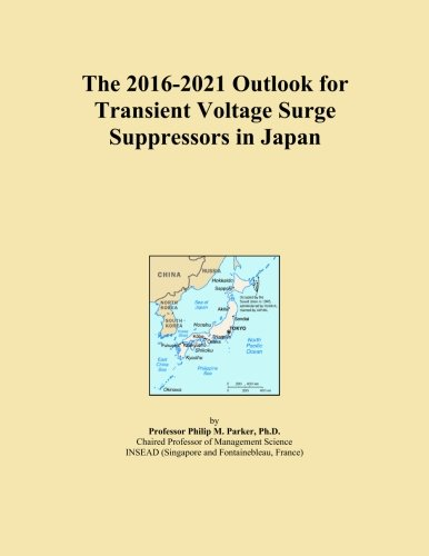 The 2016-2021 Outlook for Transient Voltage Surge Suppressors in Japan - Transient Voltage Surge Suppressor