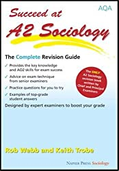Succeed at A2 Sociology: The Complete Revision Guide for the AQA Specification