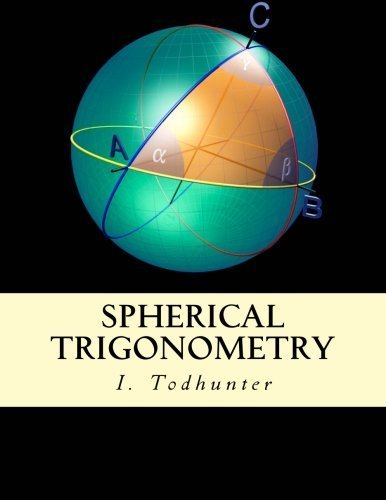 Spherical Trigonometry: For the Use of Colleges and Schools by I. Todhunter (2014-12-11)