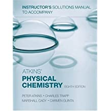 Instructor's Solutions Manual to Accompany Atkins' Physical Chemistry, Eighth Edition by P. W.; Cady, Marshall; Giunta, C Atkins (2006-08-01)