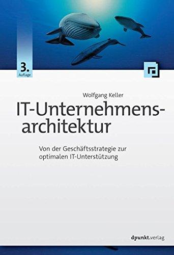 IT-Unternehmensarchitektur: Von der Geschäftsstrategie zur optimalen IT-Unterstützung por Wolfgang Keller