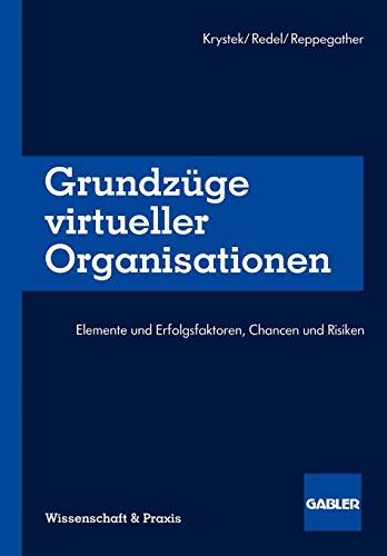 Grundzüge virtueller Organisationen: Elemente und Erfolgsfaktoren, Chancen und Risiken