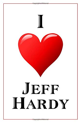 I Love Jeff Hardy: Notebook - 6x9 Lined Journal - 110 Pages - Soft Cover - Great For Birthday Gift (Perfect Personalised Gifts, Athletes, Band 45) (Pretty Woman Kostüm Designer)