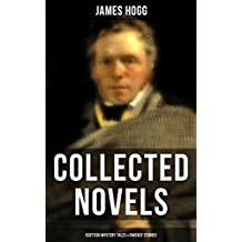 James Hogg: Collected Novels, Scottish Mystery Tales & Fantasy Stories: Scottish Classics: The Private Memoirs and Confessions of a Justified Sinner, The ... Calendar and Other Tales (English Edition)