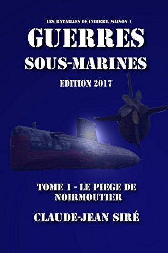 Le Piège de Noirmoutier - Guerres sous-marines, tome 1 par Claude-Jean Siré