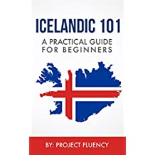 Icelandic: 101 A Practical Guide for Beginners: Speak Icelandic, Fast Language Learning, Beginners, (Norwegian, Swedish, Danish) (English Edition)