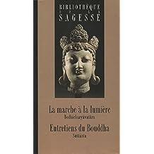 La marche à la lumière (Bodhicharyâvatâra) - Entretiens du Bouddha (Sûttânta)