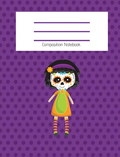 Composition Notebook: Cute Sugar Skull Doll/Day of the Dead Doll/Dia de los Muertos/Fall/Halloween Themed Notebook For Girls - Wide Ruled Notebook 7.4 ... For School (Composition Notebook Wide Ruled)