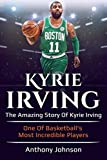 Kyrie Irving: The amazing story of Kyrie Irving - one of basketball's most incredible players!